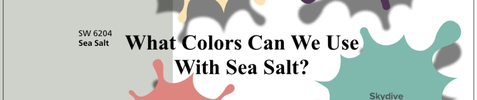 What Colors Go With Sea Salt?